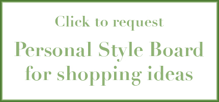 Request Personal Style Board for shopping ideas