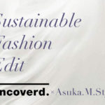 Uncoverd Sustainable Fashion Edit : A Fashionable Sustainable Way Forward